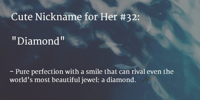 A cute nickname is a nickname that symbolizes one of her attributes. Attributes such as appearance, personality, mannerisms, talents, occupation, and nationality are great sources of cute nicknames for a .