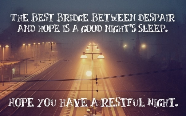 image 11 the best bridge between despair and hope is a good nights sleep hope you have a restful night