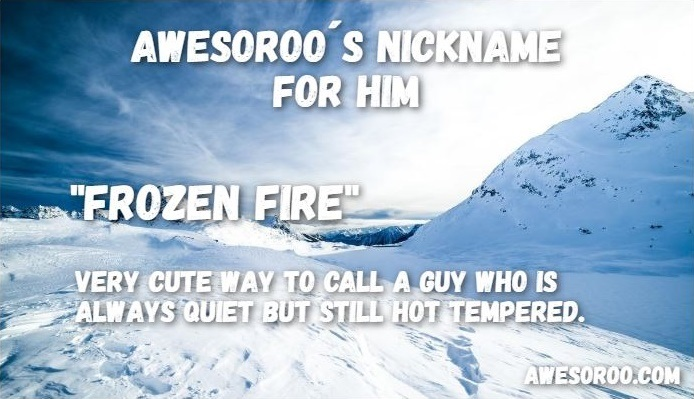frozen fire nickname for a guy